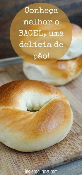 Conheça melhor o Bagel, uma delícia de pão!   Inglês Gourmet