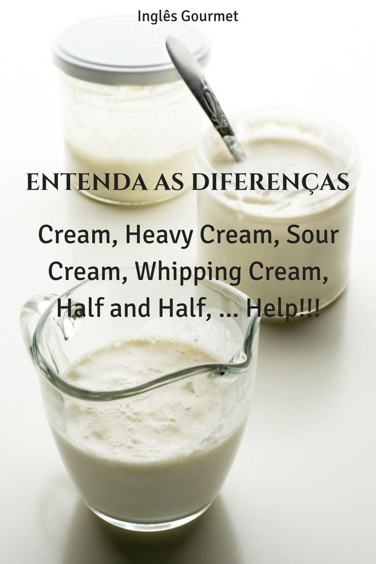 Cream, Heavy Cream, Sour Cream, Whipping Cream, Half and Half, ... Help!!! | Inglês Gourmet