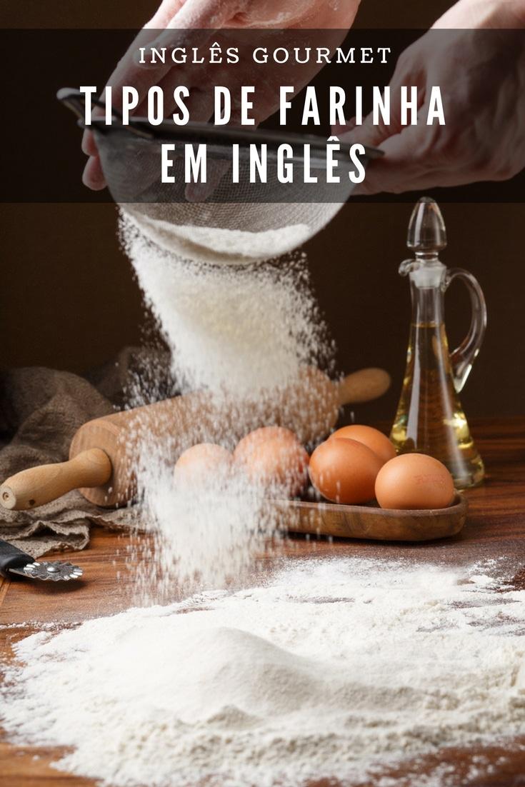 Tipos de Farinha em Inglês   Inglês Gourmet