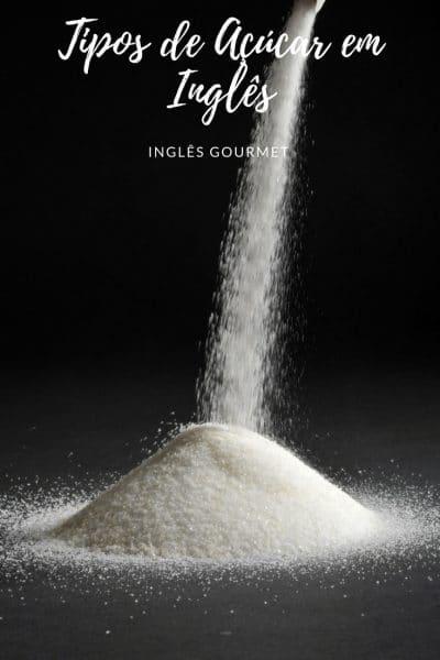 Tipos de Açúcar em Inglês | Inglês Gourmet