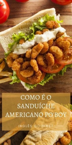 Como é o sanduíche americano Po'Boy   Inglês Gourmet