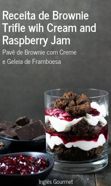 Receita de Brownie Trifle wih Cream and Raspberry Jam {Pavê de Brownie e Geleia de Framboesa} | Inglês Gourmet